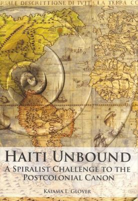 Haiti Unbound: A Spiralist Challenge to the Postcolonial Canon 9781846314995