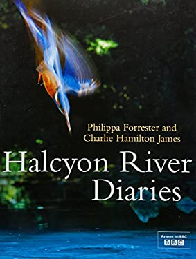 Halcyon River Diaries. Philippa Forrester and Charlie Hamilton James 9781848092259