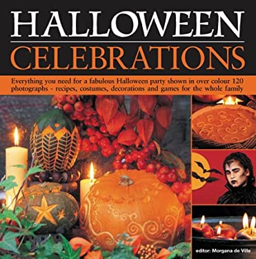 Halloween Celebrations: Everything You Need for a Fabulous Halloween Party Shown in Over 100 Colour Photographs - Recipes, Costumes, Decoratio 9781844762637