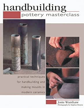 Handbuilding: Pottery Masterclass: Practical Techniques for Handbuilding and Making Molds in Modern Ceramics 9781844768172