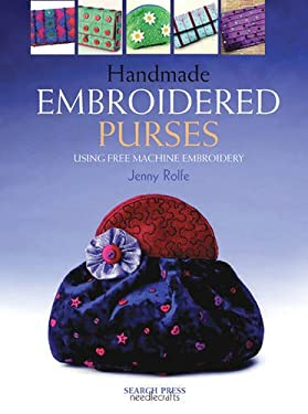 Handmade Embroidered Purses: Using Free Machine Embroidery 9781844481743