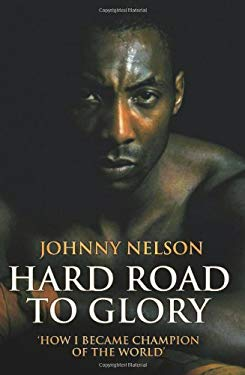Hard Road to Glory: How I Became Champion of the World 9781844548958