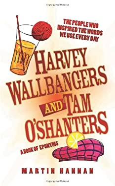 Harvey Wallbangers and Tam O'Shanters: A Book of Eponyms: The People Who Inspired the Words We Use Every Day 9781843584162