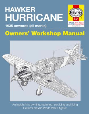 Hawker Hurricane Manual: An Insight Into Owning, Restoring, Servicing and Flying Britain's Classic World War II Fighter 9781844259557