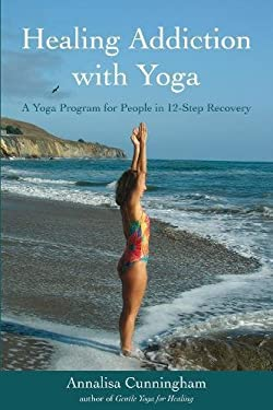 Healing Addiction with Yoga: A Yoga Program for People in 12-Step Recovery 9781844091706