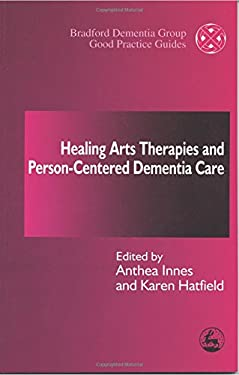 Healing Arts Therapies and Person-Centered Dementia Care 9781843100386