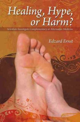 Healing, Hype, or Harm?: A Critical Analysis of Complementary or Alternative Medicine 9781845401184