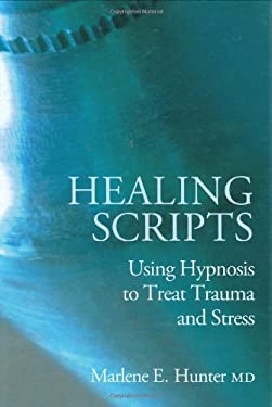 Healing Scripts: Using Hypnosis to Treat Trauma and Stress 9781845900724