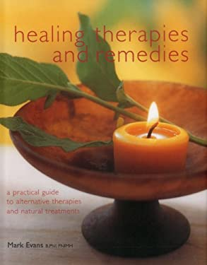 Healing Therapies and Remedies: A Practical Guide to Alternative Therapies and Natural Treatments 9781843090366