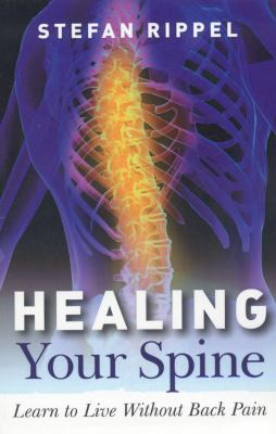 Healing Your Spine: Rebalance Your Self and Gain Access to Your Entire Life Force