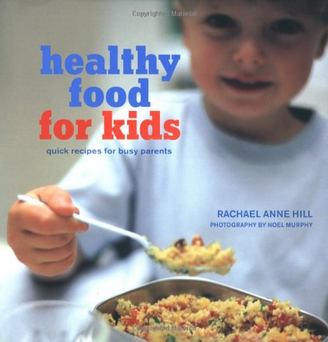 Healthy Food for Kids: Quick Recipes for Busy Parents 9781841728148