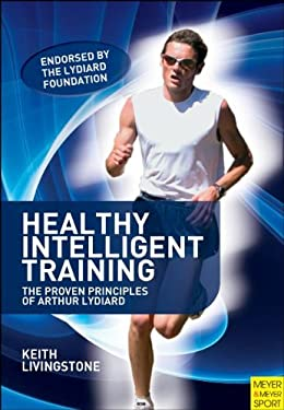 Healthy Intelligent Training: The Proven Principles of Arthur Lydiard 9781841262475