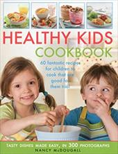Healthy Kid's Cookbook: Fantastic Recipes for Children to Cook That Are Good for You Too! 60 Tasty Dishes Made Easy, Shown in 300 12758984