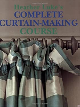 Heather Luke's Complete Curtain-Making Course 9781845378899
