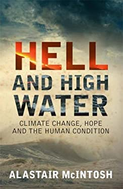 Hell and High Water: Climate Change, Hope and the Human Condition 9781841586229