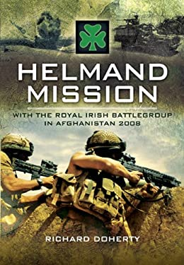 Helmand Mission: With the Royal Irish Battlegroup in Afghanistan, 2008 9781848841482