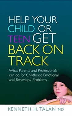 Help Your Child or Teen Get Back on Track: What Parents and Professionals Can Do for Childhood Emotional and Behavioral Problems 9781843108702