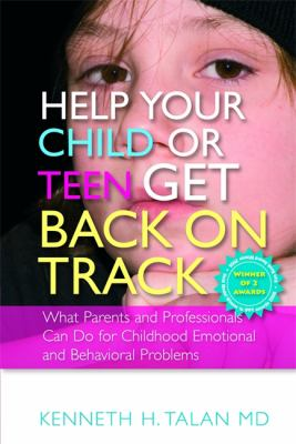 Help Your Child or Teen Get Back on Track: What Parents and Professionals Can Do for Childhood Emotional and Behavioral Problems 9781843109143
