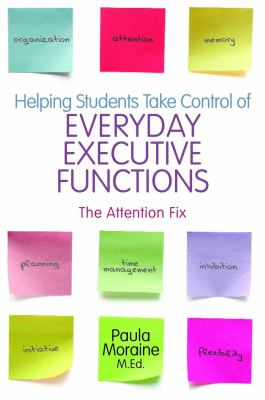 Helping Students Take Control of Everyday Executive Functions: The Attention Fix 9781849058841