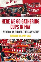 Here We Go Gathering Cups in May: Liverpool in Europe, the Fans' Story 12031274