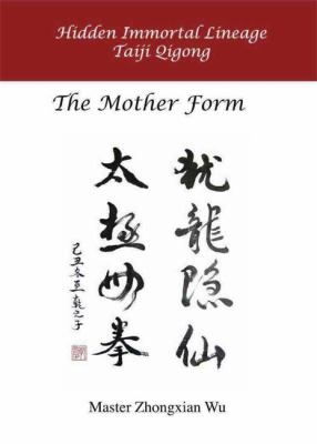 Hidden Immortal Lineage Taiji Qigong: The Mother Form 9781848190405