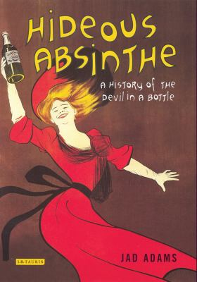 Hideous Absinthe: A History of the Devil in a Bottle 9781845116842