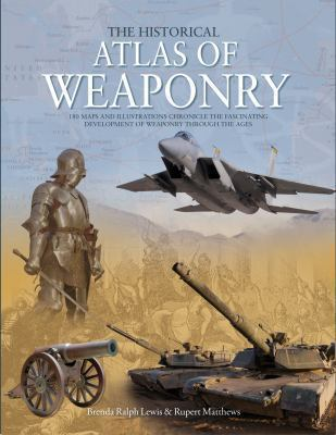 Historical Atlas of Weaponry 9781845734435