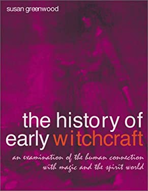 History of Early Witchcraft: An Examination of the Human Connection with Magic and the Spirit World 9781842157152