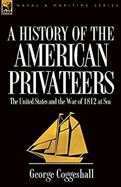 History of the American Privateers: The United States and the War of 1812 at Sea 9781846777813