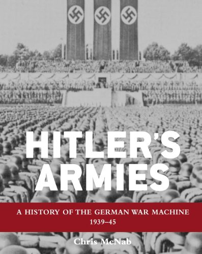 Hitler's Armies: A History of the German War Machine 1939-45 9781849086479