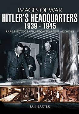 Hitler's Headquarters 1939-1945: Rare Photographs from Wartime Archives 9781848846289