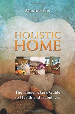 Holistic Home: The Homemaker's Guide to Health and Happiness 9781844090709