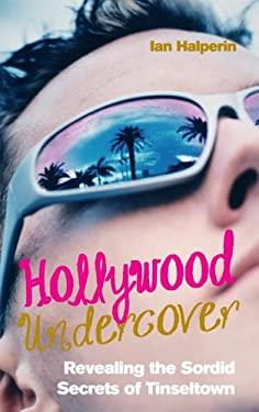 Hollywood Undercover: Revealing the Sordid Secrets of Tinseltown 9781845962661