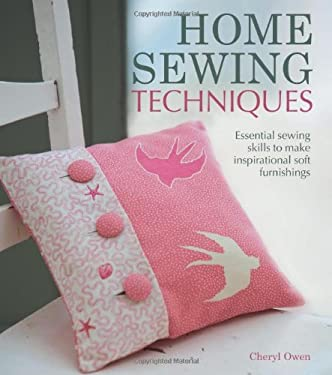 Home Sewing Techniques: Essential Sewing Skills to Make Inspirational Soft Furnishings 9781847738578