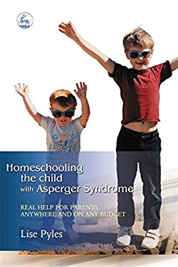 Homeschooling the Child with Aspergers Syndrome: Real Help for Parents Anywhere and on Any Budget 9781843107613