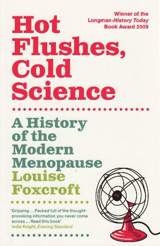 Hot Flushes, Cold Science: A History of the Modern Menopause 9781847081711