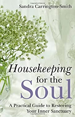 Housekeeping for the Soul: A Practical Guide to Restoring Your Inner Sanctuary 9781846942815