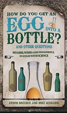 How Do You Get an Egg Into a Bottle?: And Other Puzzles 9781847325273