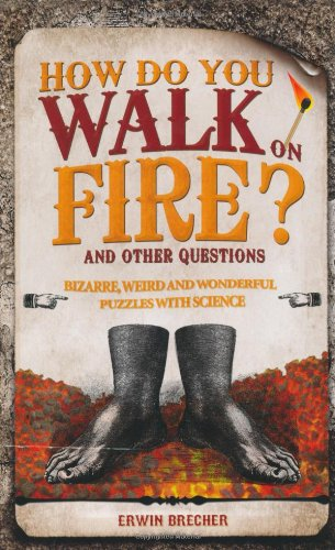 How Do You Walk on Fire?: And Other Questions: Bizarre, Weird, and Wonderful Puzzles with Science 9781847325280