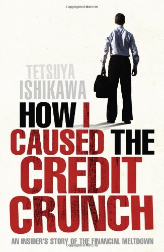 How I Caused the Credit Crunch: An Insider's Story of the Financial Meltdown 9781848310674