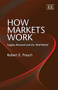 How Markets Work: Supply, Demand and the 'Real World' 9781847206145