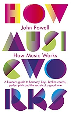 How Music Works: A Listener's Guide to the Science and Psychology of Beautiful Sounds