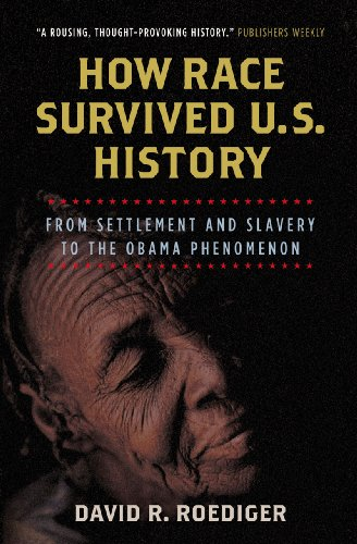 How Race Survived U.S. History: From Settlement and Slavery to the Obama Phenomenon