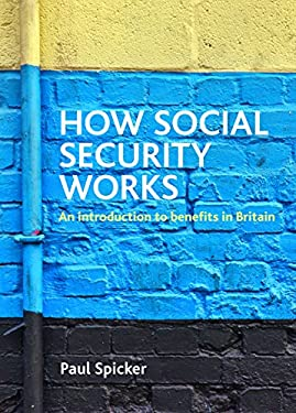 How Social Security Works: An Introduction to Benefits in Britain 9781847428103