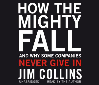 How the Mighty Fall: And Why Some Companies Never Give In 9781846572524