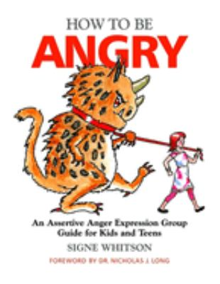 How to Be Angry: An Assertive Anger Expression Group Guide for Kids and Teens 9781849058674