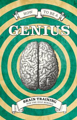 How to Be a Genius: Brain Training for the Idle Minded 9781843406389