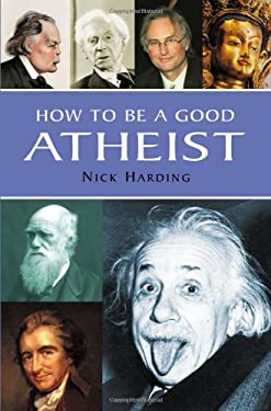 How to Be a Good Atheist 9781842432372