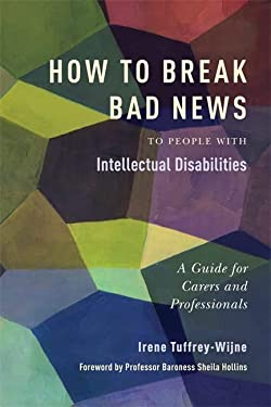 How to Break Bad News to People with Intellectual Disabilities: A Guide for Carers and Professionals 9781849052801