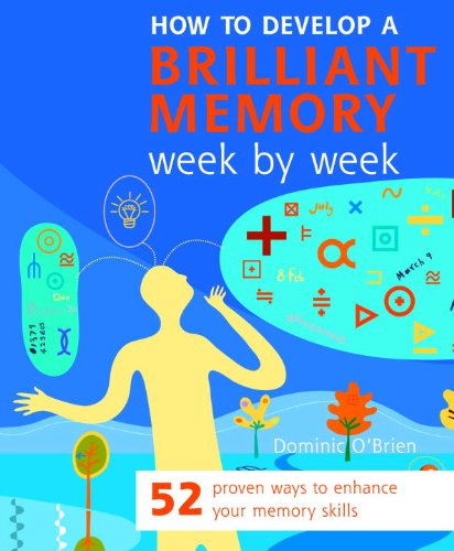 How to Develop a Brilliant Memory Week by Week: 52 Proven Ways to Enhance Your Memory Skills 9781844831883